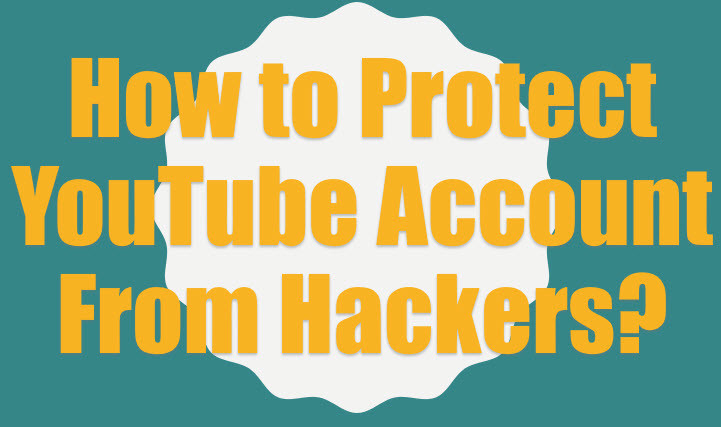 How to Protect YouTube Account from Hackers