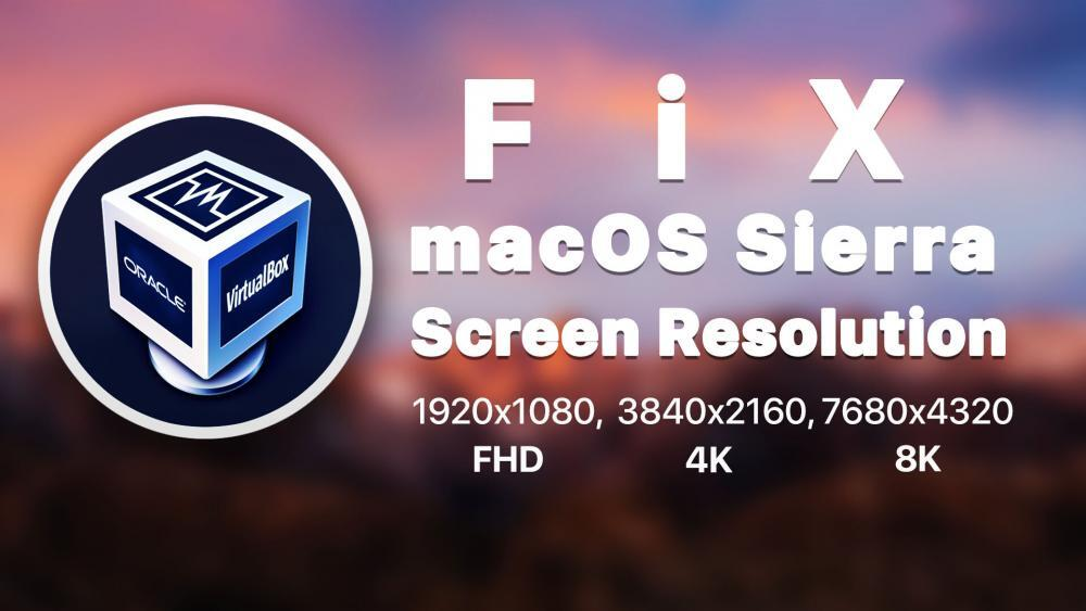 How to Fix macOS Sierra Screen Resolution on VirtualBox