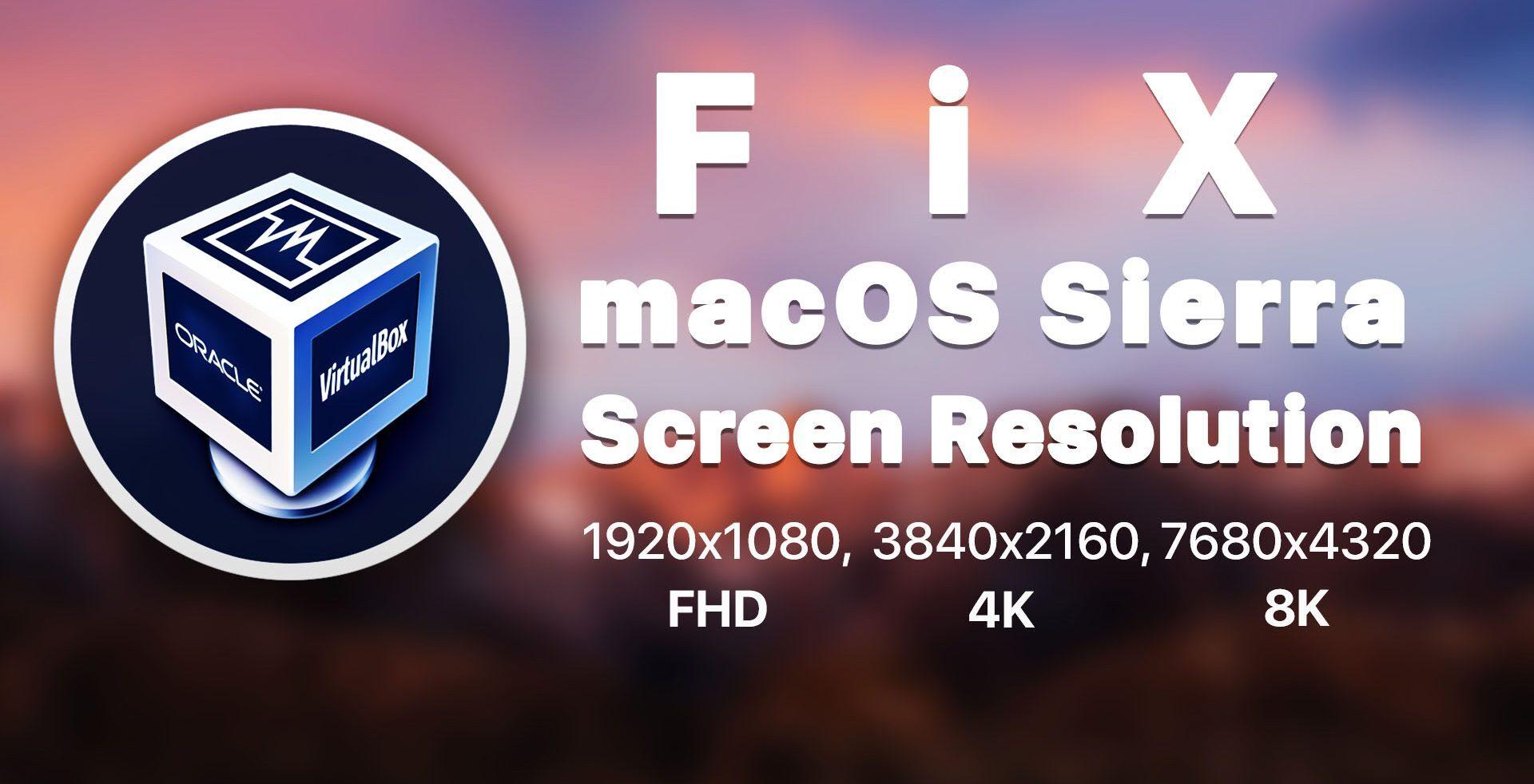 How to Fix macOS Sierra Screen Resolution on VirtualBox