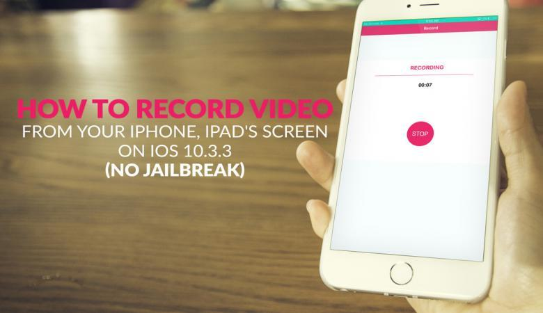 How to Record Video from your iPhone, iPad's Screen on iOS 10.3.3 (No Jailbreak)