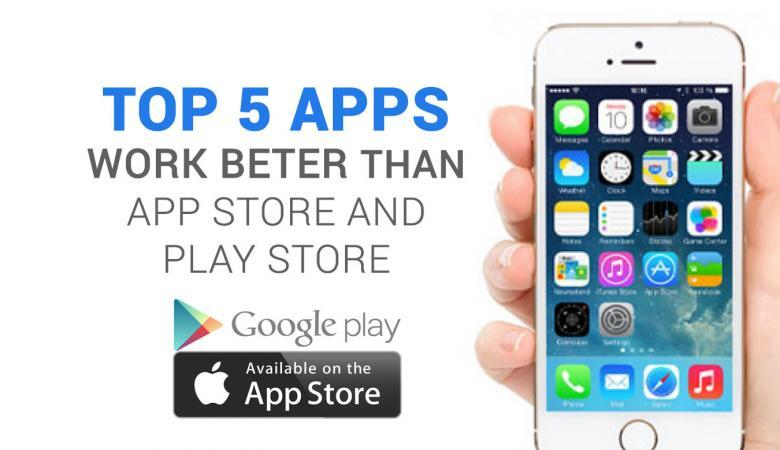 Top 5 Apps that Work Better than App Store and Play Store