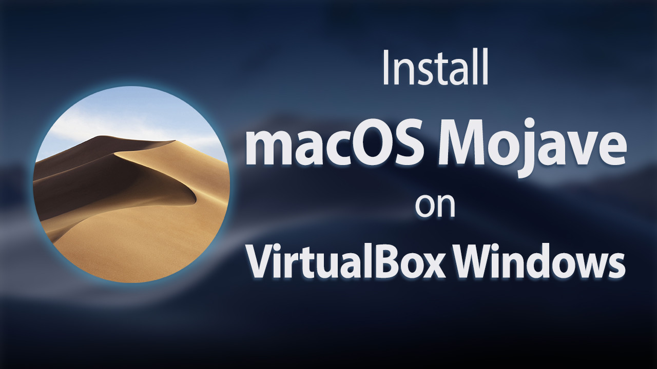 How to Install macOS Mojave on VirtualBox on Windows