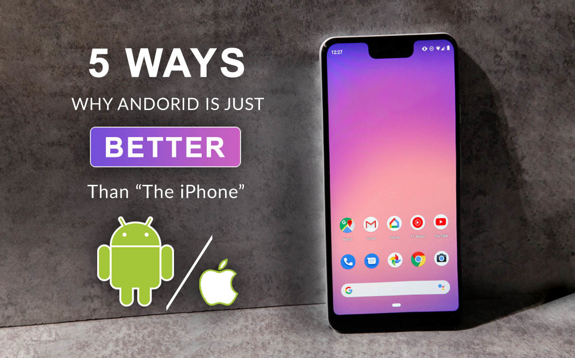 5 Ways Android is Just Better Than iPhone
