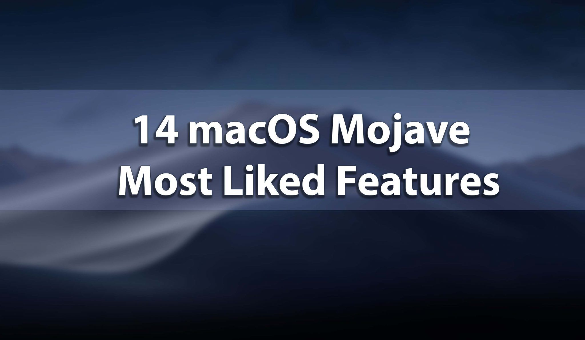 macOS Mojave 14 Most Like Features