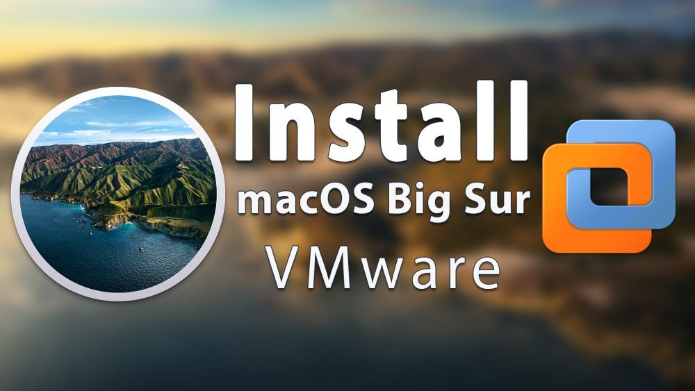 How to Install macOS Big Sur on VMware on Windows - PC
