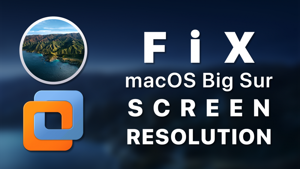 Fix macOS Big Sur Screen Resolution on VMware