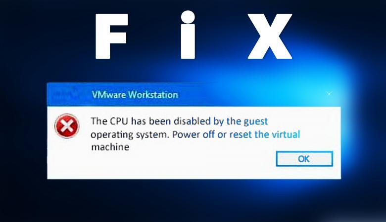 How to Fix The Guest Operating System Has Disabled the CPU