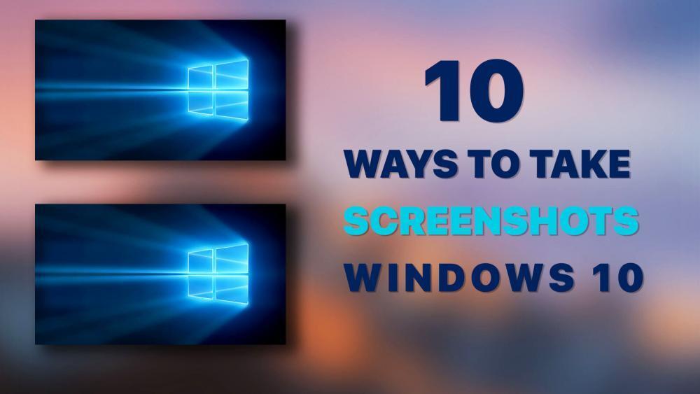 10 Ways to Take Screenshot Windows 10