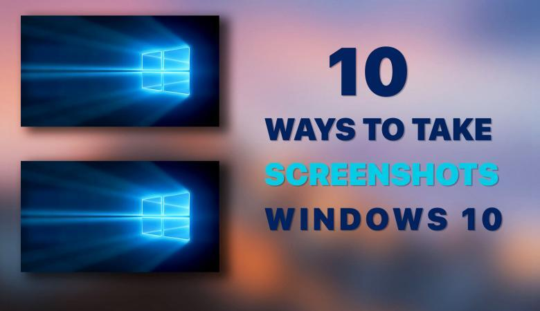 10 Ways to Take Screenshot Windows 10